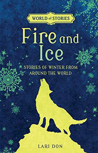 Fire and Ice: Stories of Winter from Around the World (Library Binding): Lari Don