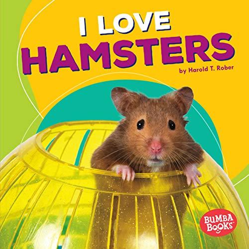 I Love Hamsters (Library Binding): Harold Rober