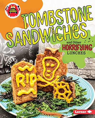 Tombstone Sandwiches and Other Horrifying Lunches (Little Kitchen of Horrors): Ali Vega