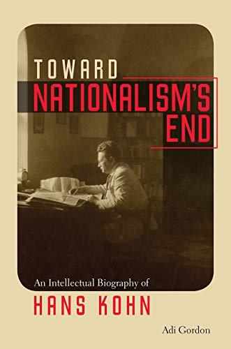 9781512600872: Toward Nationalism's End: An Intellectual Biography of Hans Kohn