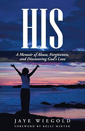 9781512700404: His: A Memoir of Abuse, Forgiveness, and Discovering God's Love