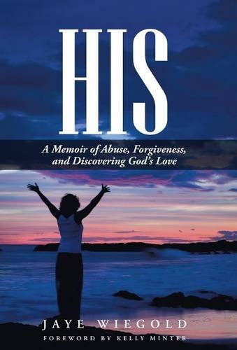 9781512700428: His: A Memoir of Abuse, Forgiveness, and Discovering God's Love