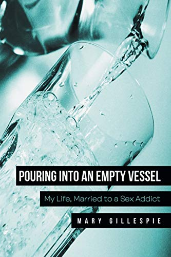 9781512701883: Pouring into an Empty Vessel: My Life, Married to a Sex Addict
