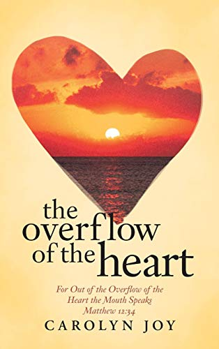 9781512702231: The Overflow of the Heart: For Out of the Overflow of the Heart the Mouth Speaks