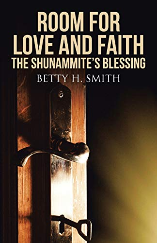 Room for Love and Faith: The Shunammite: Betty H Smith