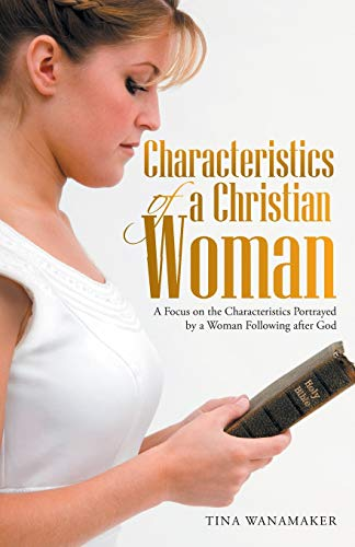9781512705003: Characteristics of a Christian Woman: A Focus on the Characteristics Portrayed by a Woman Following after God