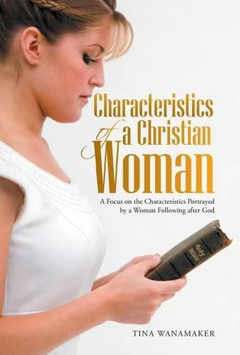 9781512705027: Characteristics of a Christian Woman: A Focus on the Characteristics Portrayed by a Woman Following after God