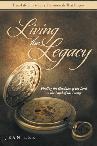 9781512705539: Living the Legacy: Finding the Goodness of the Lord in the Land of the Living