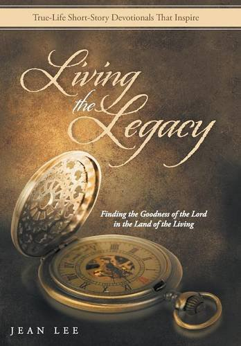 9781512705546: Living the Legacy: Finding the Goodness of the Lord in the Land of the Living