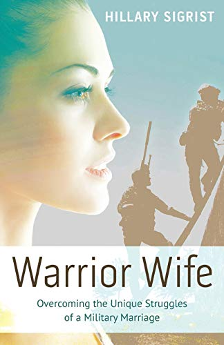 Warrior Wife: Overcoming the Unique Struggles of a Military Marriage: Hillary Sigrist