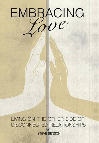 9781512707342: Embracing Love: Living on the Other Side of Disconnected Relationships