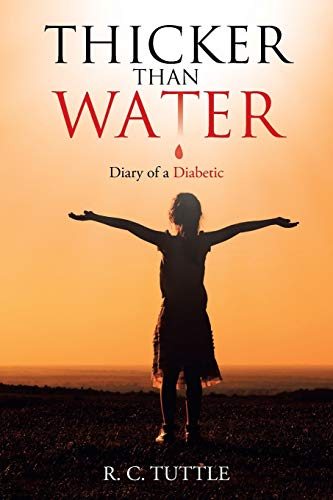 Thicker Than Water: Diary of a Diabetic: Tuttle, R. C.