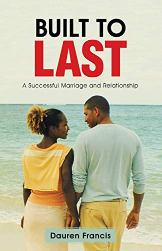 Built to Last: A Successful Marriage and Relationship: Francis, Dauren