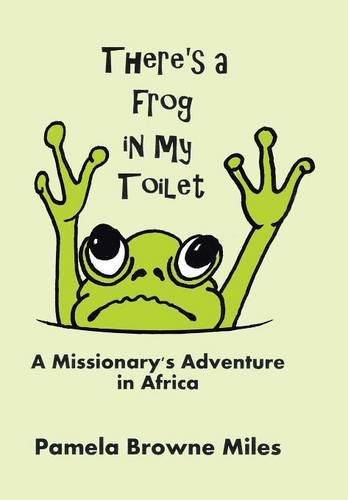 9781512711509: There's a Frog in My Toilet: A Missionary's Adventure in Africa