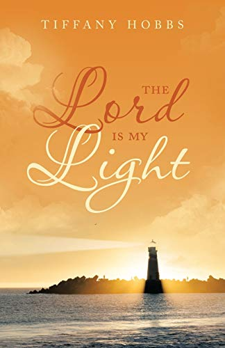 The Lord Is My Light (Paperback): Tiffany Hobbs
