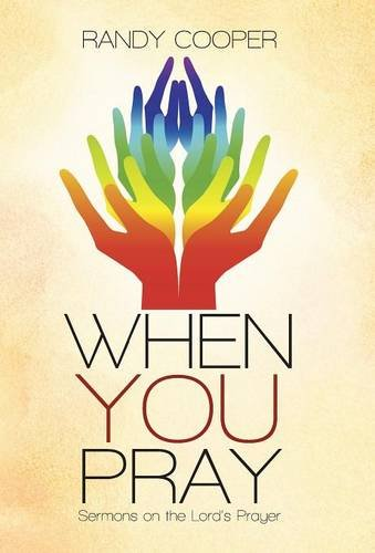 When You Pray : Sermons on the Lord's Prayer: Randy Cooper