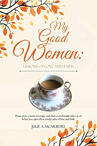 9781512714418: My Good Women: Lessons of Love and Faith