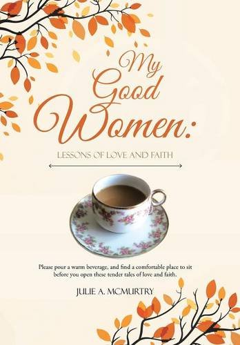 9781512714432: My Good Women: Lessons of Love and Faith