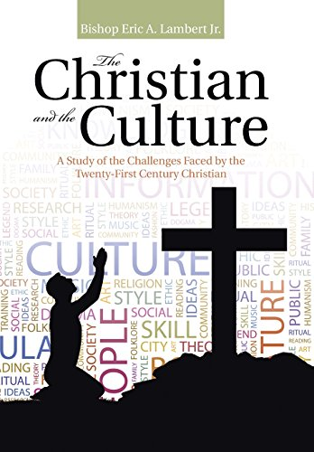 The Christian and the Culture: A Study of the Challenges Faced by the Twenty-First Century ...