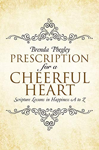 Prescription for a Cheerful Heart: Scripture Lessons in Happiness A to Z: Brenda Phegley