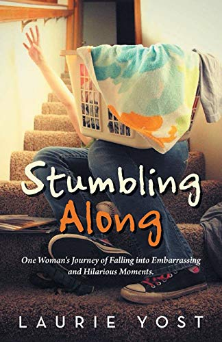 9781512716023: Stumbling Along: One Woman's Journey of Falling into Embarrassing and Hilarious Moments.