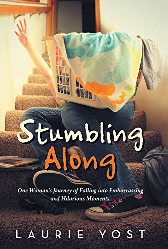 9781512716030: Stumbling Along: One Woman's Journey of Falling into Embarrassing and Hilarious Moments.