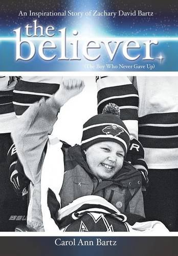 The Believer: An Inspirational Story of Zachary David Bartz (The Boy Who Never Gave Up): Carol Ann ...