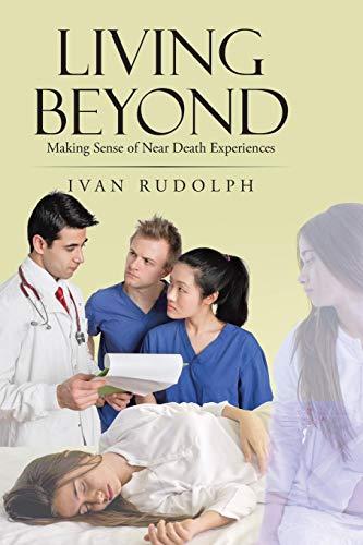 9781512716962: Living Beyond: Making Sense of Near Death Experiences