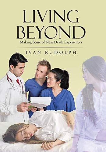 9781512716979: Living Beyond: Making Sense of Near Death Experiences