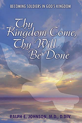 9781512717006: Thy Kingdom Come, Thy Will Be Done: Becoming Soldiers in God's Kingdom