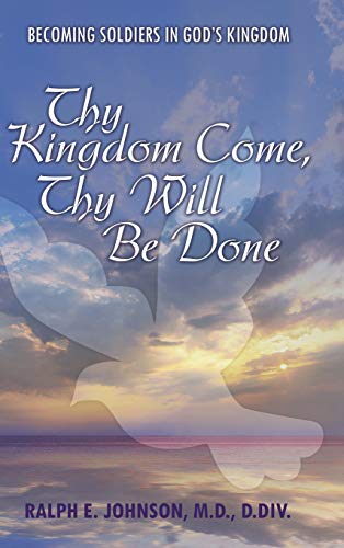 9781512717020: Thy Kingdom Come, Thy Will Be Done: Becoming Soldiers in God's Kingdom