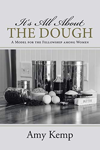 9781512717280: It's All About the Dough: A Model for the Fellowship among Women