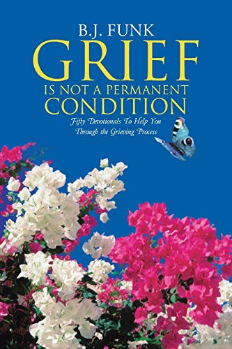 9781512717419: Grief Is Not a Permanent Condition: Fifty Devotionals To Help You Through the Grieving Process
