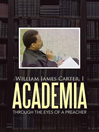 Academia: Through the Eyes of a Preacher: I William James Carter