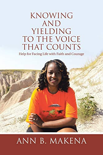 Knowing and Yielding to the Voice that Counts: Help for Facing Life with Faith and Courage: Ann B. ...