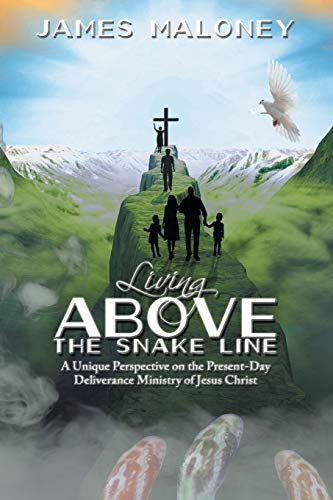 9781512720204: Living above the Snake Line: A Unique Perspective on the Present-Day Deliverance Ministry of Jesus Christ