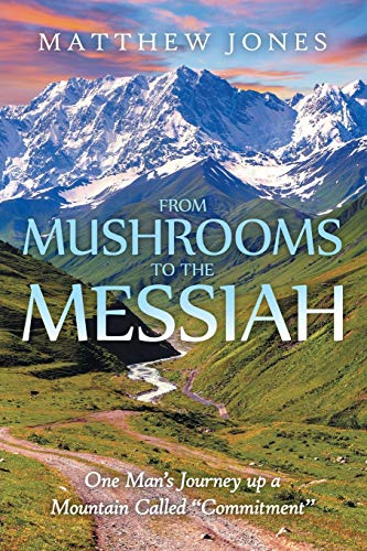 """9781512720389: From Mushrooms to the Messiah: One Man's Journey up a Mountain Called """"Commitment"""""""