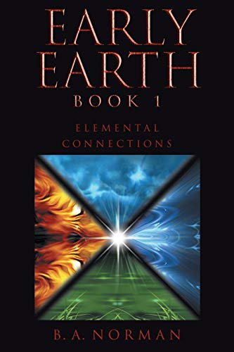 Early Earth Book 1: Elemental Connections: B. A. Norman