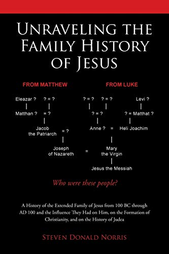 9781512720501: Unraveling the Family History of Jesus: A History of the Extended Family of Jesus from 100 BC through AD 100 and the Influence They Had on Him, on the ... of Christianity, and on the History of Judea