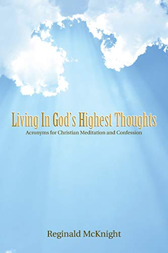 Living in God's Highest Thoughts: Acronyms for Christian Meditation and Confession: Mcknight, ...
