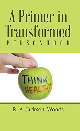 9781512721072: A Primer in Transformed Personhood