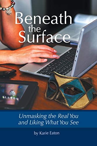 9781512722352: Beneath The Surface: Unmasking The Real You And Liking What You See