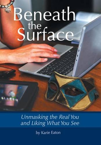 9781512722369: Beneath The Surface: Unmasking The Real You And Liking What You See