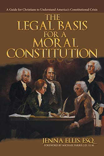 9781512722758: The Legal Basis for a Moral Constitution: A Guide for Christians to Understand America's Constitutional Crisis