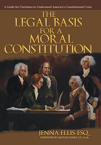 9781512722765: The Legal Basis for a Moral Constitution: A Guide for Christians to Understand America's Constitutional Crisis`