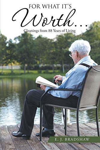 9781512723632: For What It's Worth. . .: Gleanings From 88 Years of Living