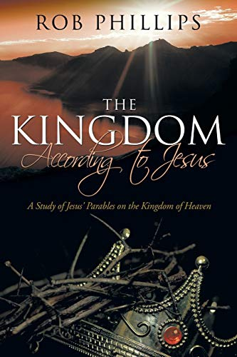 9781512723861: The Kingdom According to Jesus: A Study of Jesus' Parables on the Kingdom of Heaven
