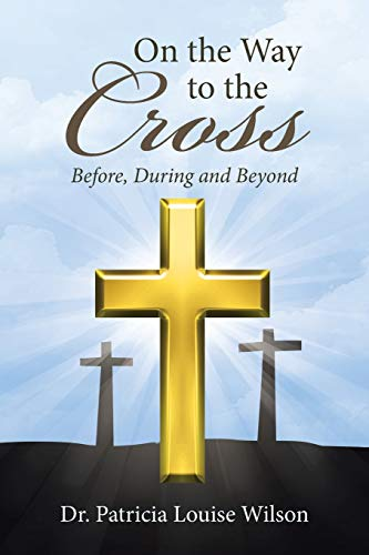 9781512724127: On the Way to the Cross: Before, During and Beyond