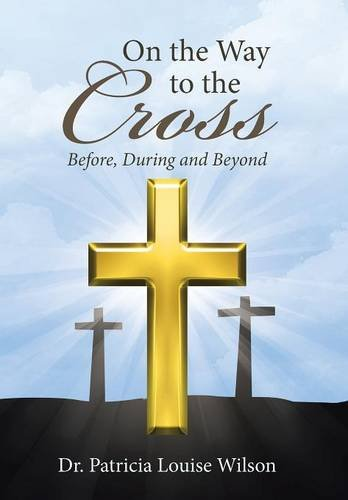 9781512724134: On the Way to the Cross: Before, During and Beyond