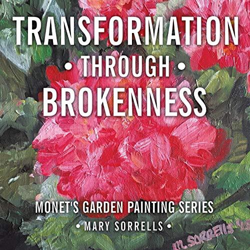9781512724608: Transformation through Brokenness: Monet's Garden Painting Series